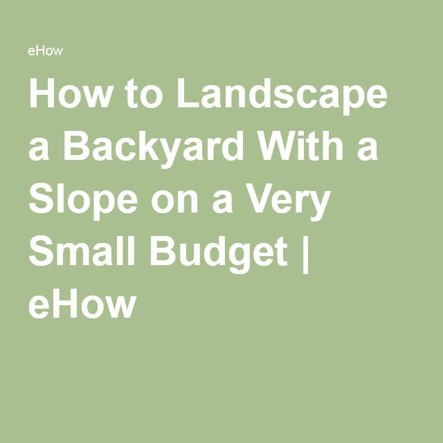How To Landscape A Backyard On A Budget: 1000+ Ideas About Landscaping A Slope On Pinterest