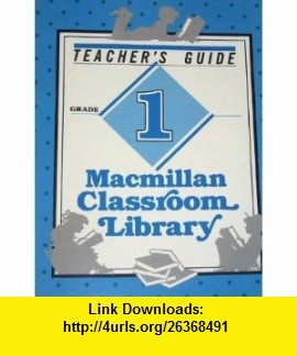 Macmillan Classroom Library (Teachers Guide, Grade 1) (9780021741007) Virginia A. Arnold, Carl B. Smith, James Flood, Diane Lapp , ISBN-10: 002174100X  , ISBN-13: 978-0021741007 ,  , tutorials , pdf , ebook , torrent , downloads , rapidshare , filesonic , hotfile , megaupload , fileserve