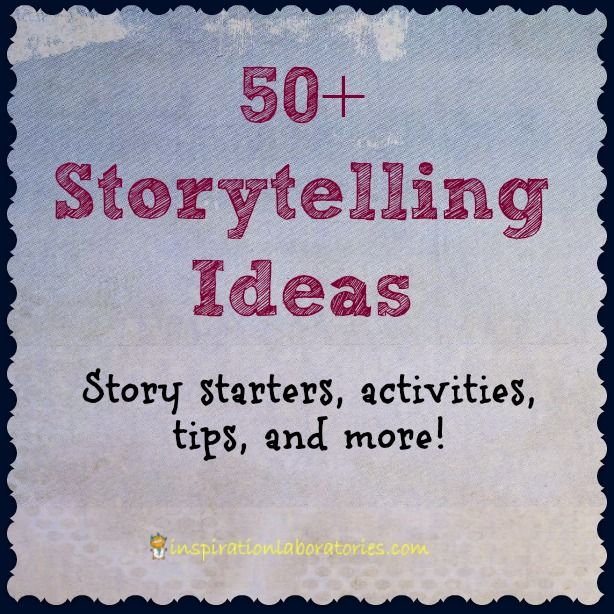 50+ Storytelling Ideas - includes story starters, activities, tips and more great ideas for telling stories!