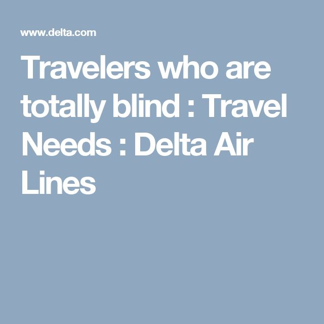Travelers who are totally blind : Travel Needs : Delta Air Lines