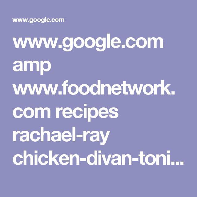 www.google.com amp www.foodnetwork.com recipes rachael-ray chicken-divan-tonight-chicken-tetrazzini-next-week-recipe.amp