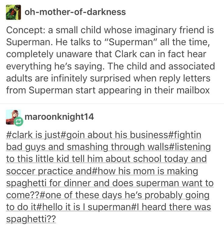Oh my Zod...... Ima start dying of feels in about 3-2-1 yep there we go. In all truthfulness though I can actually imagine him doing this. He's always so sweet to ppl and stuff. Maybe one day one of the kids parents dies, and that night the kid tearfully tells imaginary Superman about it. The next day he shows up at the kids house and visits every week for years.