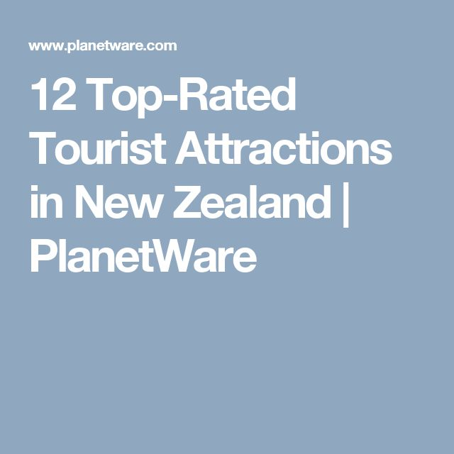 12 Top-Rated Tourist Attractions in New Zealand | PlanetWare