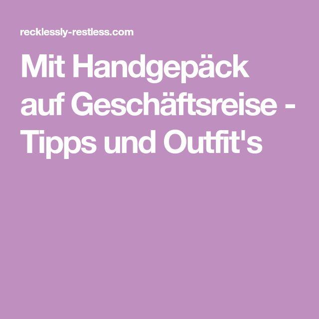 Mit Handgepäck auf Geschäftsreise - Tipps und Outfit's