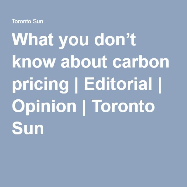 What you don't know about carbon pricing | Editorial | Opinion | Toronto Sun