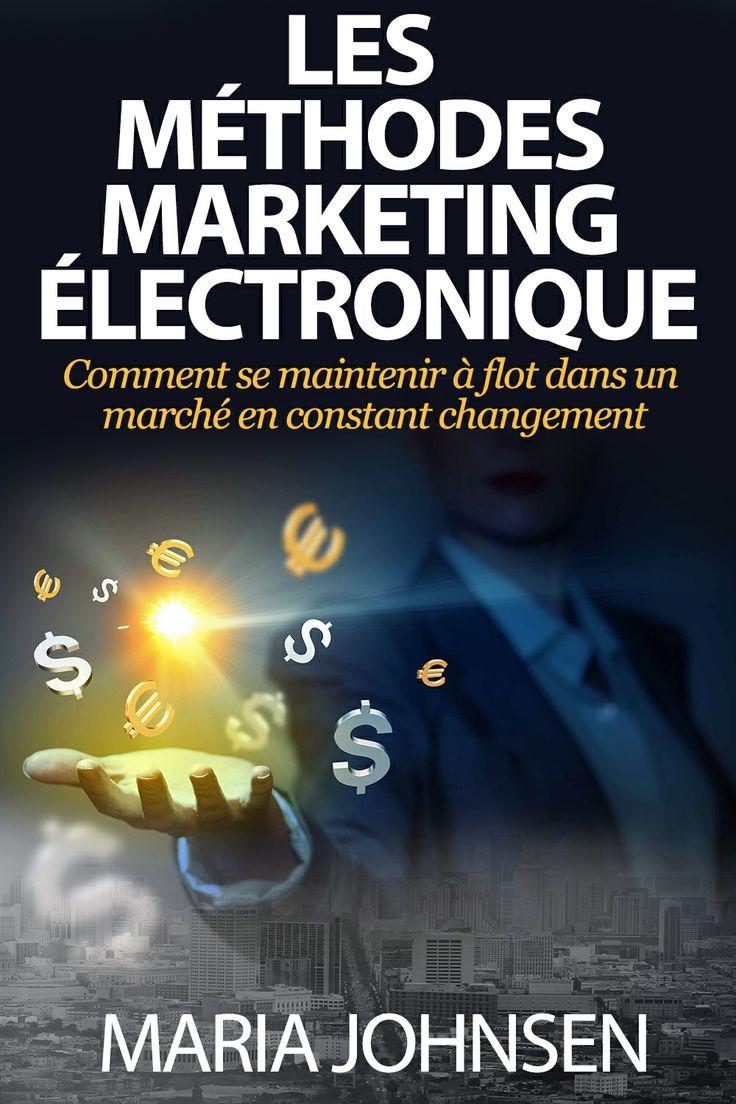 Les Méthodes Marketing Électronique Comment se maintenir à flot dans un marché en constant changement https://www.createspace.com/4562812
