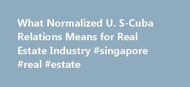 What Normalized U. S-Cuba Relations Means for Real Estate Industry #singapore #real #estate http://real-estate.remmont.com/what-normalized-u-s-cuba-relations-means-for-real-estate-industry-singapore-real-estate/  #cuba real estate # Normalized U.S-Cuba Relations: What it Means for the Real Estate Industry Abandoned construction site by the Plaza Vieja in Old Havana (Photo by Emily Assiran/New York Observer) The historic announcement by President Barack Obama that the U.S. and Cuba will…