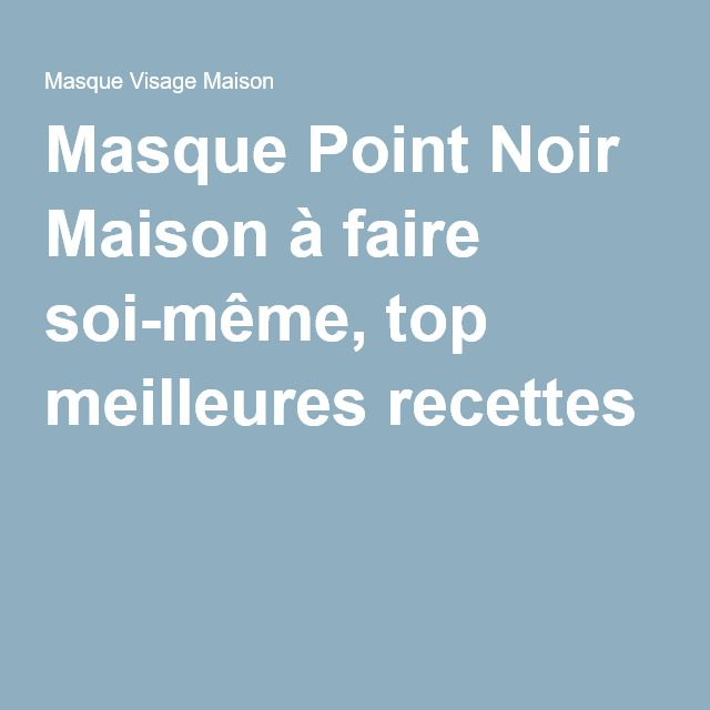 Masque point noir maison, masque exfoliant anti point noir maison (avec images)   Masque point ...