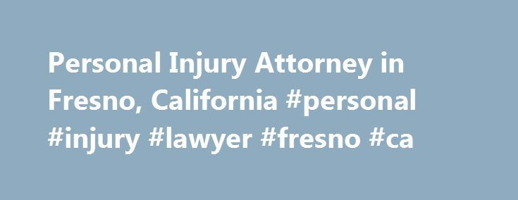 Personal Injury Attorney in Fresno, California #personal #injury #lawyer #fresno #ca http://uk.remmont.com/personal-injury-attorney-in-fresno-california-personal-injury-lawyer-fresno-ca/  # Personal Injury Lawyer Serving Fresno, CA In the city of Fresno and throughout the Central Valley, an accident can change a person's life in a heartbeat. You can trust the Winter Law Group to help you recover from your losses. Merced, CA In the heart of the San Joaquin Valley, the Winter Law Group serves…