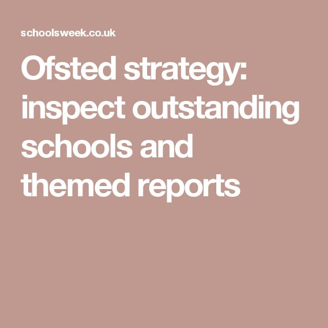 Ofsted strategy: inspect outstanding schools and themed reports
