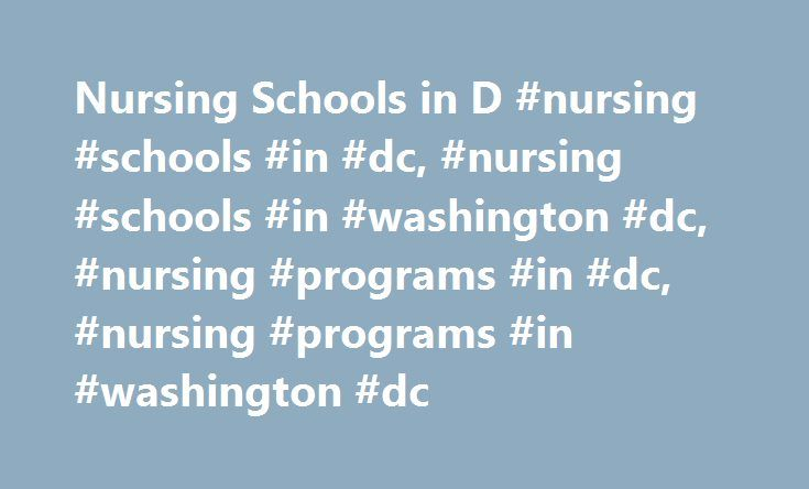Nursing Schools in D #nursing #schools #in #dc, #nursing #schools #in #washington #dc, #nursing #programs #in #dc, #nursing #programs #in #washington #dc http://quote.nef2.com/nursing-schools-in-d-nursing-schools-in-dc-nursing-schools-in-washington-dc-nursing-programs-in-dc-nursing-programs-in-washington-dc/  # Washington DC Nursing Schools As of June 4th, 2017 we have programs across 27 nursing schools in District of Columbia. You'll be able to find different courses that cover an extensive…