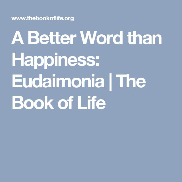 A Better Word than Happiness: Eudaimonia   The Book of Life