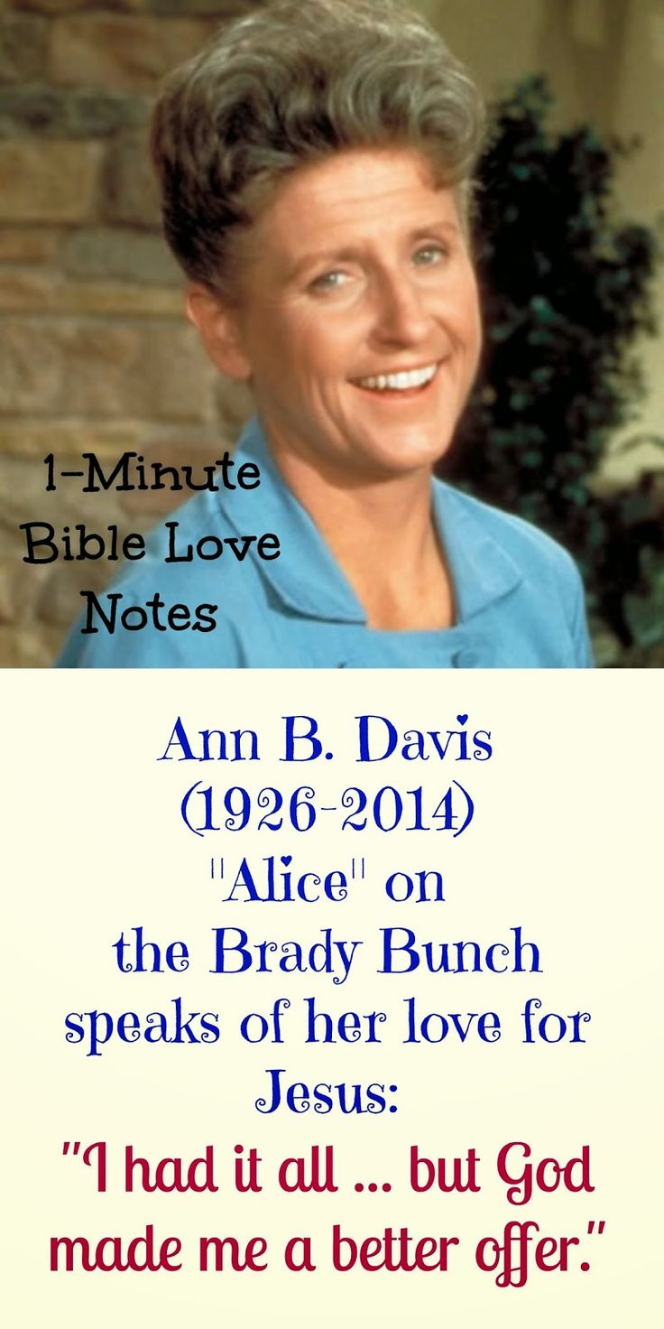 "Ann B. Davis stayed in my home in 1984, and she shared these things with me about her love for Christ. ~This 1-minute devotion is titled with a quote from Ann: ""I Had It All, But God Made Me a Better Offer""  John 10:10"