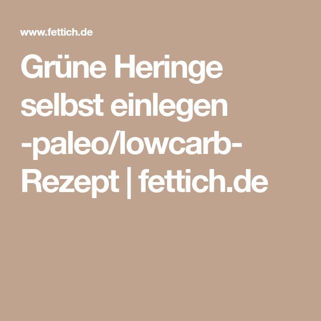 Grüne Heringe selbst einlegen -paleo/lowcarb- Rezept   fettich.de