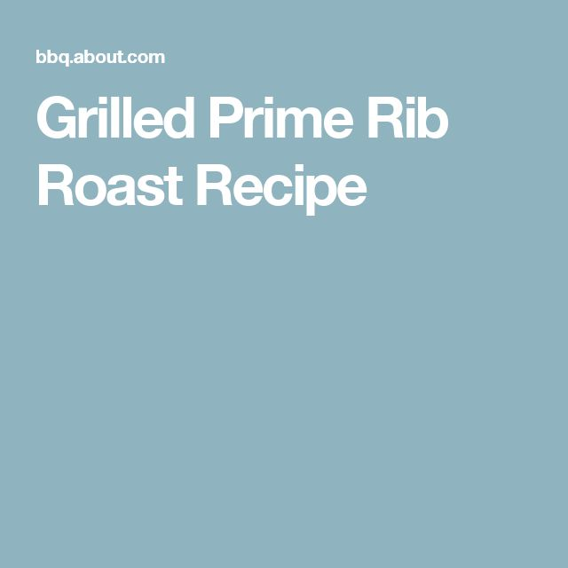 Grilled Prime Rib Roast Recipe