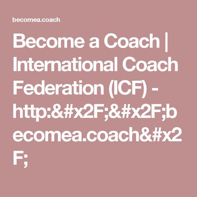 Become a Coach | International Coach Federation (ICF) - http://becomea.coach/