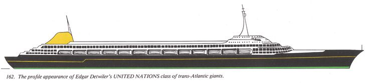 Proposed (unbuilt) super-liner United Nations (c1959). L. Edgar Detwiler proposed to built at the Verolme shipyards, Netherlands, four liners for his new American European Lines. Each liner would have 120,000-tons, a length of 1,275-ft, and a speed of 35 knots, as well, a capacity for 2000 crew and 8000 passengers in low-fare (starting at $65). The liners would fly the dutch flag and their proposed names were: United Nations, New Yorker, Lisbon and Hollander.