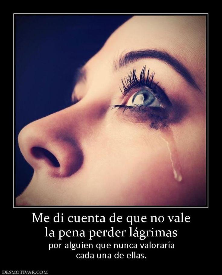 Me di cuenta de que no vale la pena perder lágrimas por alguien que nunca valoraría cada una de ellas.