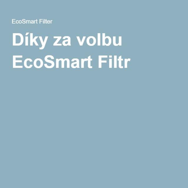 Díky za volbu EcoSmart Filtr