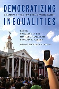 Forthcoming book, Democratizing Inequalities: Dilemmas of the New Public Participation (NYU Press, Jan 2015), edited by Michael McQuarrie (LSE Sociology) with Caroline W. Lee and Edward T. Walker.  Foreword by Craig Calhoun (Director, LSE).