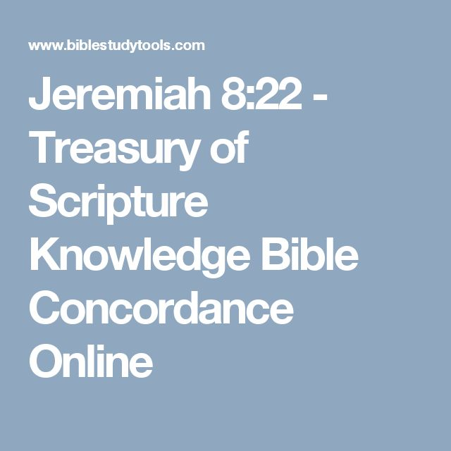 Jeremiah 8:22 - Treasury of Scripture Knowledge Bible Concordance Online
