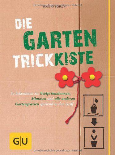 Die Garten-Trickkiste: So bekommen Sie Beetprimadonnen, Mimosen und alle anderen Gartengrazien spielend in den Griff (GU Garten Extra) von Mascha Schacht http://www.amazon.de/dp/3833834439/ref=cm_sw_r_pi_dp_.ifmub0REG1KV