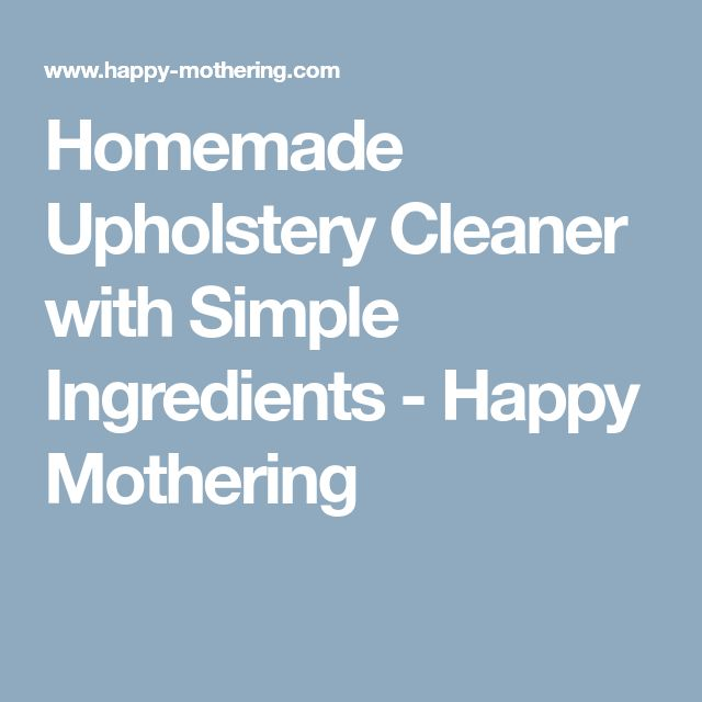 Homemade Upholstery Cleaner with Simple Ingredients - Happy Mothering