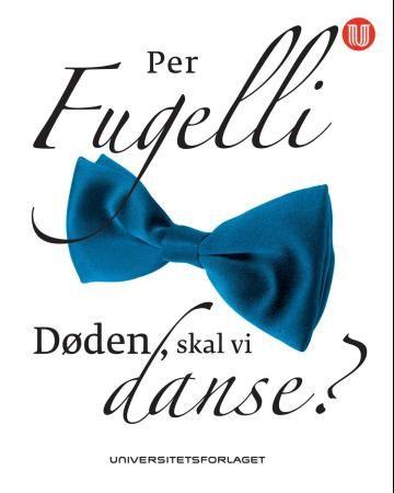 """""""Døden, skal vi danse?"""" av Per Fugelli"""