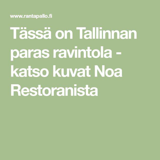 Tässä on Tallinnan paras ravintola - katso kuvat Noa Restoranista