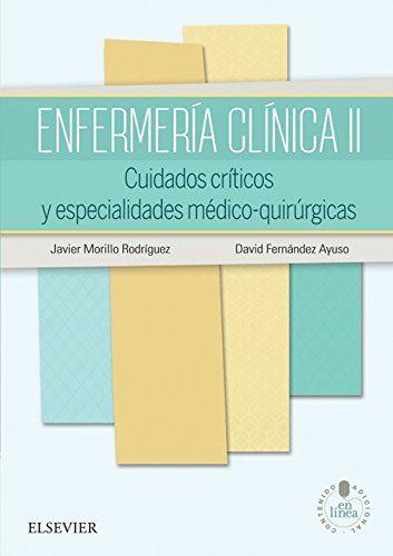 Morillo J i Fernández D. Enfermería clínica II: cuidados críticos y especialidades médico-quiúrgicas. Barcelona: Elsevier, DL 2016.