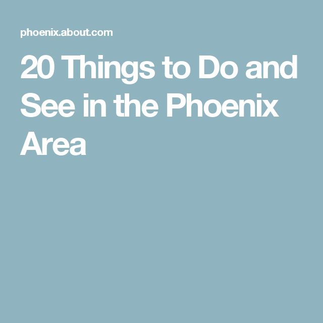 20 Things to Do and See in the Phoenix Area