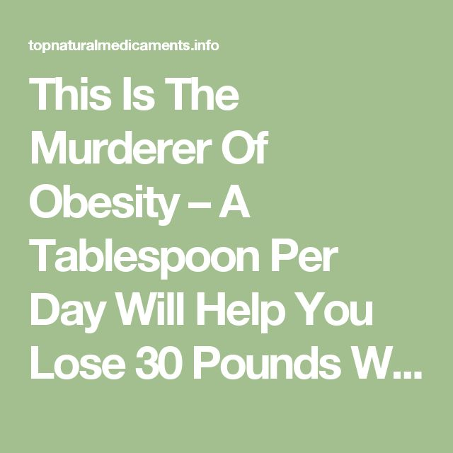 This Is The Murderer Of Obesity – A Tablespoon Per Day Will Help You Lose 30 Pounds Within A Month! – top natural medicaments