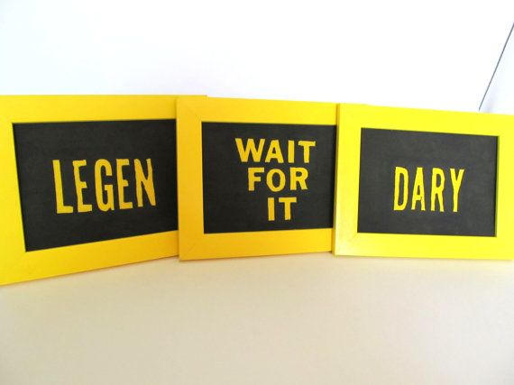 How I Met Your Mother Quote Legen Wait for it by Pirespike1977, $15.00