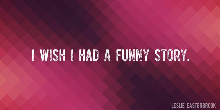 Quote by Leslie Easterbrook => I wish I had a funny story.