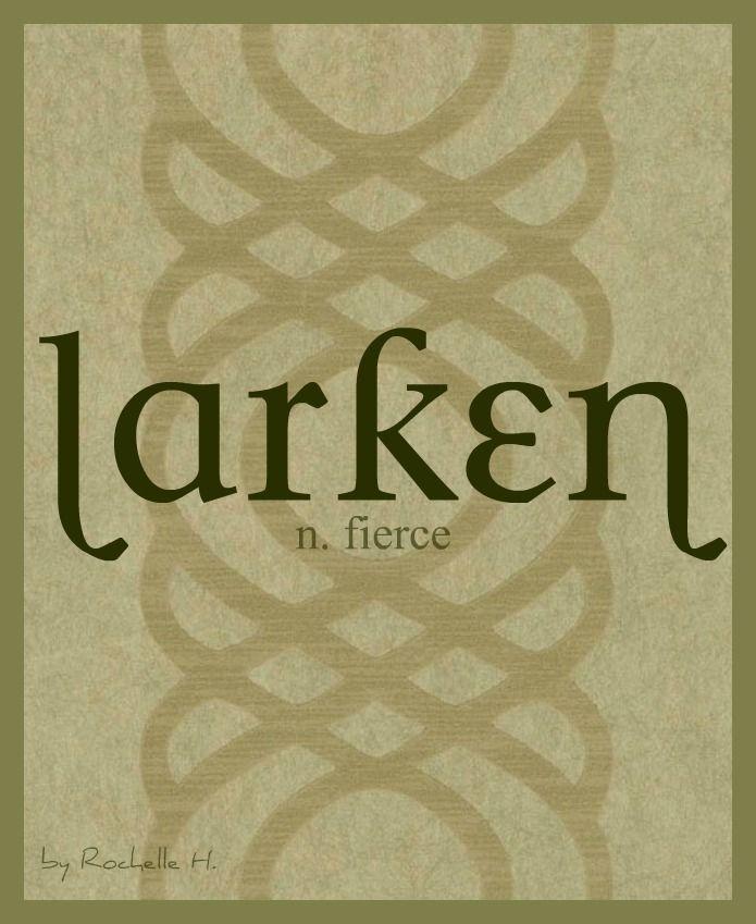 Baby Boy or Girl Name: Larken. Meaning: Fierce. Origin: Irish; Gaelic. http://www.pinterest.com/vintagedaydream/baby-names/