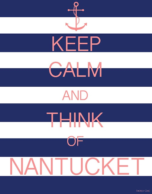 Keep Calm and Think of Nantucket...