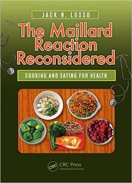 The Maillard Reaction Reconsidered: Cooking And Eating For Health free ebook