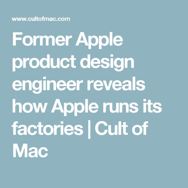 Former Apple product design engineer reveals how Apple runs its factories | Cult of Mac
