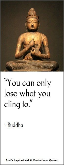 """""""You only lose what you cling to"""" these words speak to me on a very profound level"""
