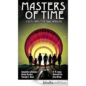 Amazon.com: Masters of Time: A Science Fiction and Fantasy Time Travel Anthology eBook: Alesha Escobar, Samantha LaFantasie, Timothy Ward, Devorah Fox, Alice Marks, H.M. Jones, Charmaine Young: Kindle Store