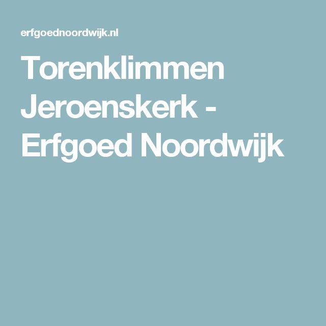 Torenklimmen Jeroenskerk - Erfgoed Noordwijk