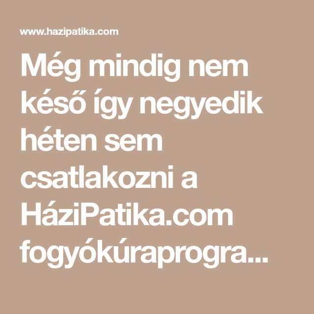 Még mindig nem késő így negyedik héten sem csatlakozni a HáziPatika.com fogyókúraprogramjához! A GI-diéta segítségével, egészséges ütemben, jojó-effektus nélkül segítünk megszabadulni a feleslegtől!