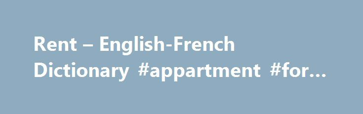 "Rent – English-French Dictionary #appartment #for #rent http://apartment.nef2.com/rent-english-french-dictionary-appartment-for-rent/  #for rent # Dictionnaires de langue en ligne available for rentadj adjective. Describes a noun or pronoun–for example, ""a tall girl,"" ""an interesting book,"" ""a big house."" disponible à la location adj adjectif. modifie un nom. Il est généralement placé après le nom et s'accorde avec le nom (ex. un ballon bleu, une balle bleue [...]Read More..."