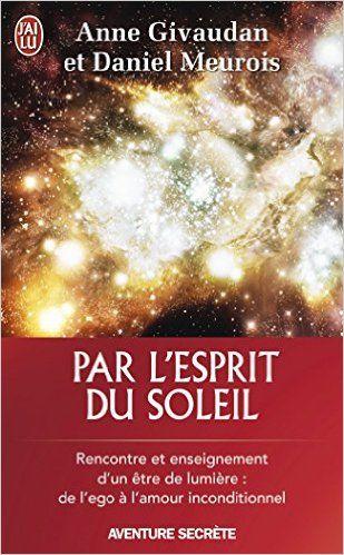 Amazon.fr - Par l'esprit du Soleil - Daniel Meurois, Anne Givaudan - Livres