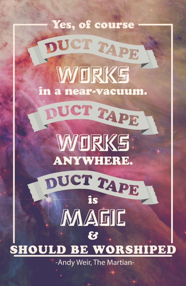 """Yes, of course duct tape works in a near-vacuum. Duct tape works anywhere. Duct tape is magic and should be worshiped."" -Andy Weir, The Martian If you are interested in purchasing this print and supporting 30SecFantasy, you can buy it here."