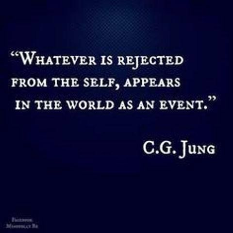 """Whatever is rejected from the Self, appears in the world as an Event."" ~Carl Jung, Quotation"