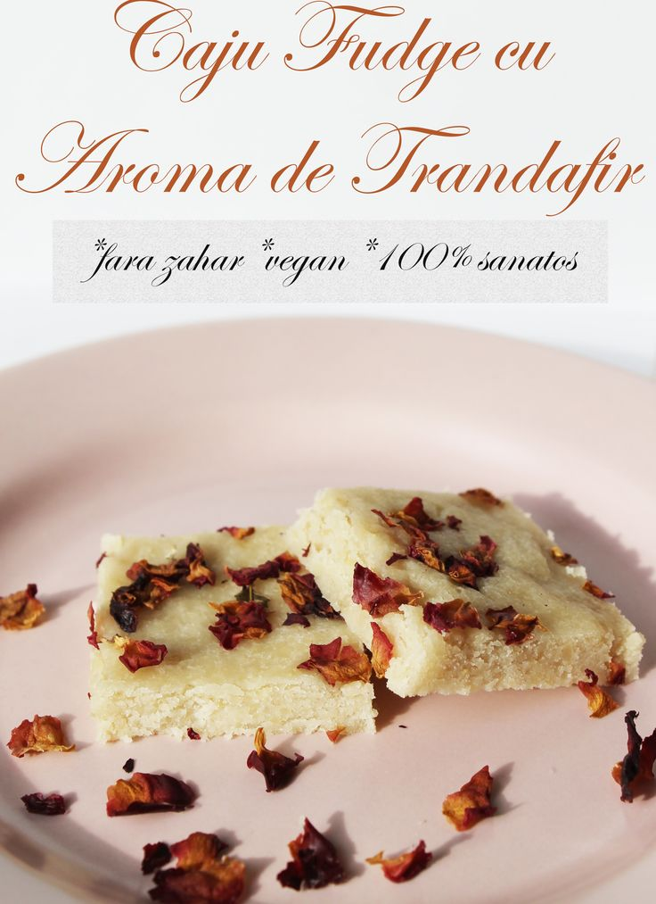 Caju Fudge cu Aroma de Trandafir (fara zahar, vegan, 100% sanatos)