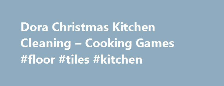 Dora Christmas Kitchen Cleaning – Cooking Games #floor #tiles #kitchen http://kitchens.nef2.com/dora-christmas-kitchen-cleaning-cooking-games-floor-tiles-kitchen/  #dora kitchen set # Dora Christmas Kitchen Cleaning Aaaah waffles are one of the best things in the world to eat! Do you agree? In this game you will learn how to make your own waffle house breakfast, follow the stept and become a real master chef! Connect cookies to serve your customers and make them happy. Can you fulfill the…