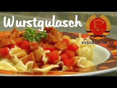 Wurstgulasch - Essen in der DDR: Koch- und Backrezepte für ostdeutsche Gerichte | Erichs kulinarisches Erbe