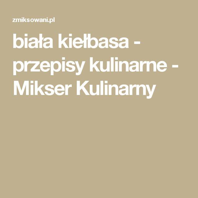 biała kiełbasa - przepisy kulinarne - Mikser Kulinarny